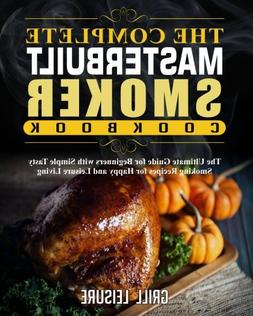 The Complete Masterbuilt Smoker Cookbook: The Ultimate Guide