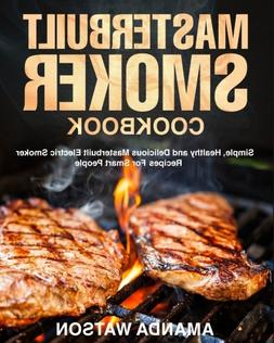 Masterbuilt Smoker Cookbook: Simple, Healthy and Delicious M