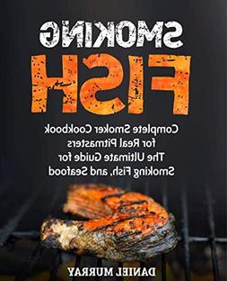 Smoking Fish: Complete Smoker Cookbook for Real Pitmasters,