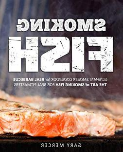 Smoking Fish: Ultimate Smoker Cookbook for Real Barbecue, Th